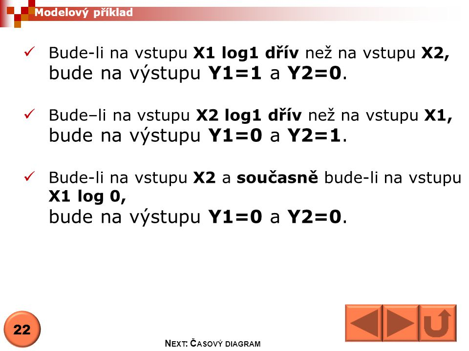 bude na výstupu Y1=1 a Y2=0. bude na výstupu Y1=0 a Y2=1.