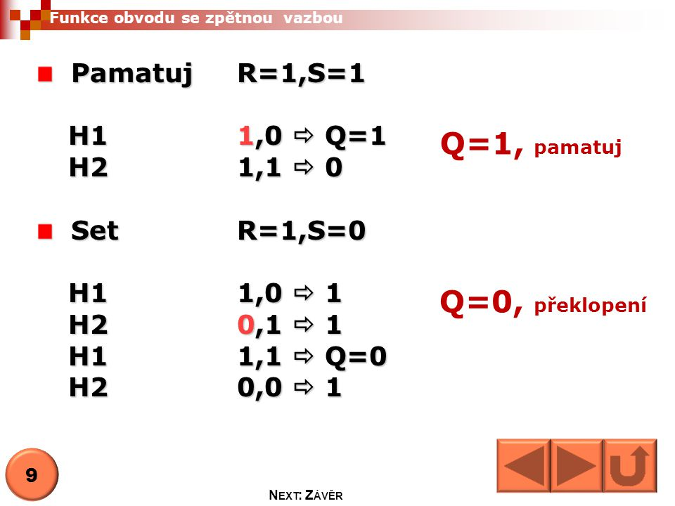 Q=1, pamatuj Q=0, překlopení Pamatuj R=1,S=1 H1 1,0  Q=1 H2 1,1  0