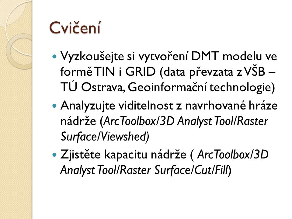 Cvičení Vyzkoušejte si vytvoření DMT modelu ve formě TIN i GRID (data převzata z VŠB – TÚ Ostrava, Geoinformační technologie)