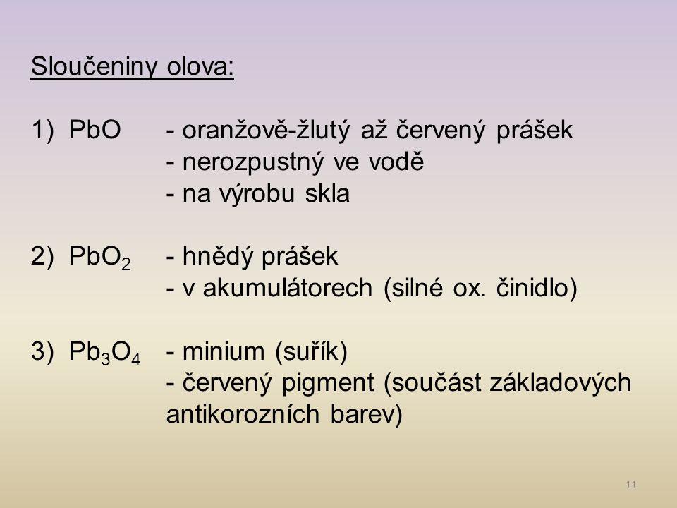 Sloučeniny olova: PbO - oranžově-žlutý až červený prášek. - nerozpustný ve vodě. - na výrobu skla.