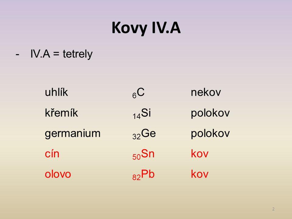 Kovy IV.A IV.A = tetrely uhlík 6C nekov křemík 14Si polokov