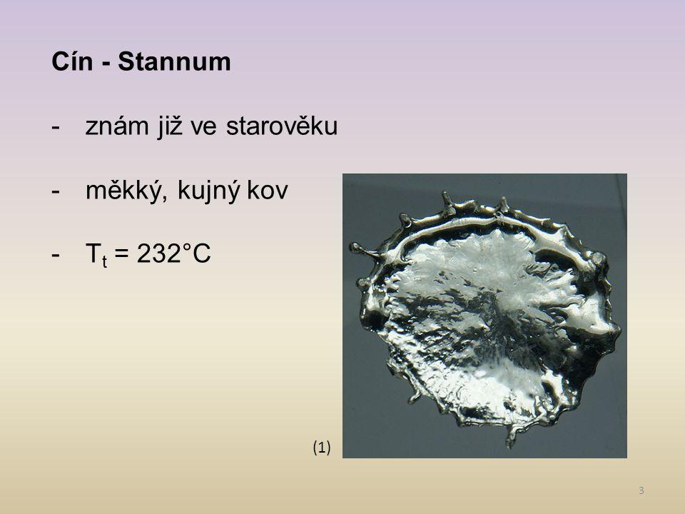 Cín - Stannum znám již ve starověku měkký, kujný kov Tt = 232°C (1)