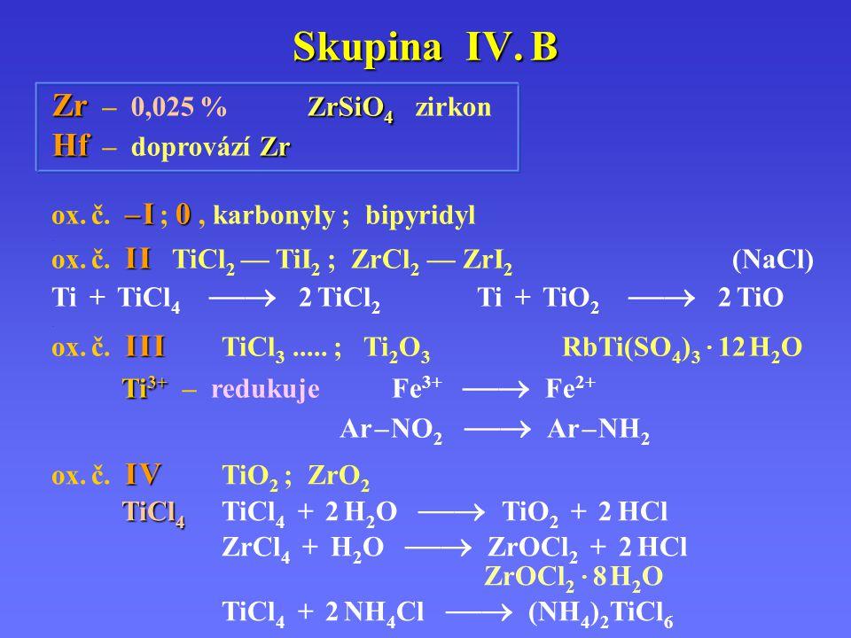 Skupina IV. B Zr – 0,025 % ZrSiO4 zirkon Hf – doprovází Zr
