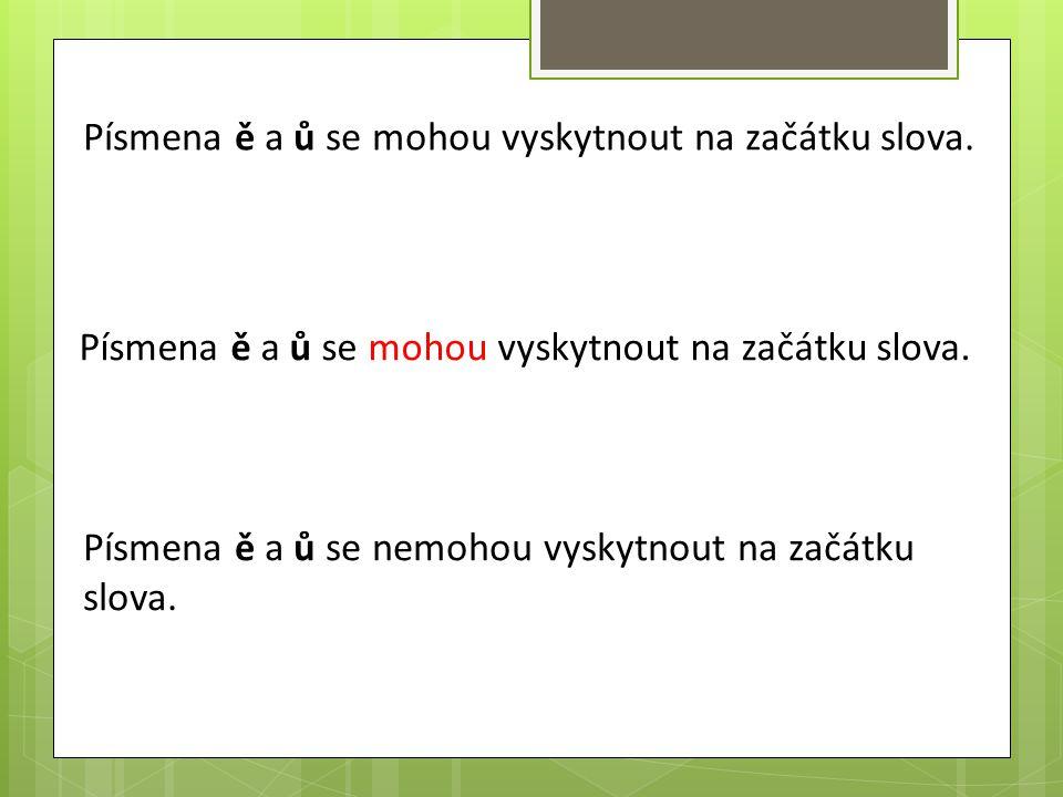 Písmena ě a ů se mohou vyskytnout na začátku slova.