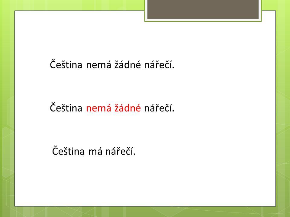 Čeština nemá žádné nářečí.