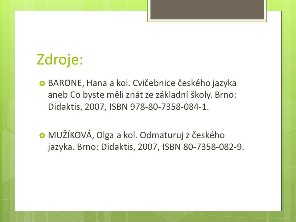 Zdroje: BARONE, Hana a kol. Cvičebnice českého jazyka aneb Co byste měli znát ze základní školy. Brno: Didaktis, 2007, ISBN 978-80-7358-084-1.