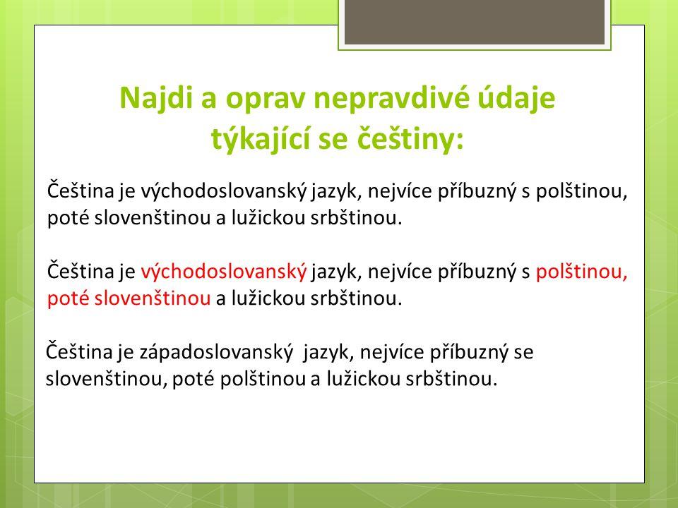 Najdi a oprav nepravdivé údaje týkající se češtiny: