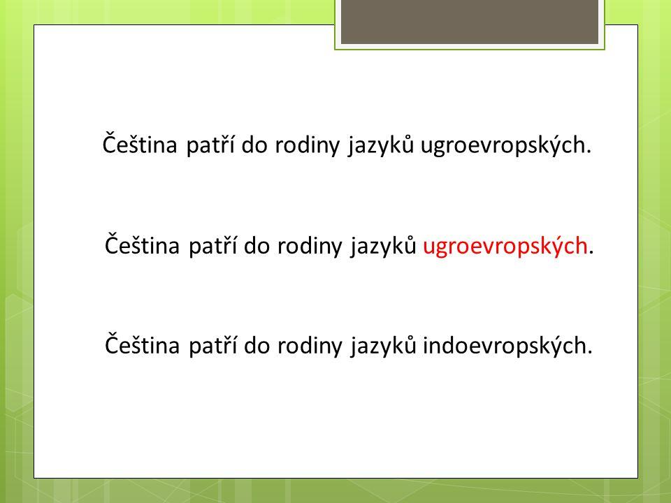 Čeština patří do rodiny jazyků ugroevropských.
