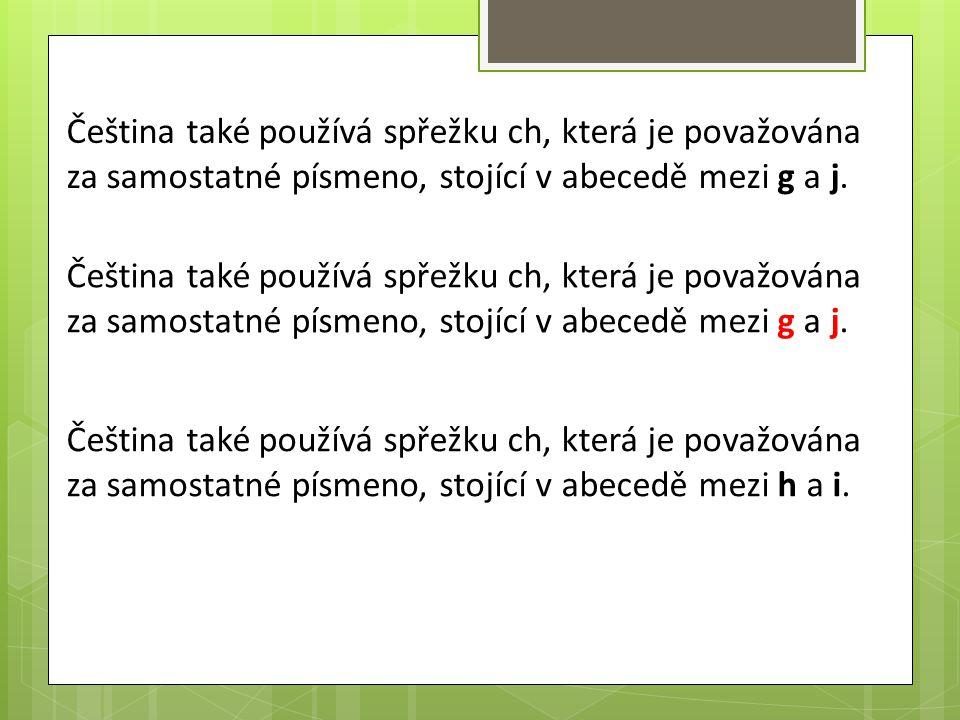 Čeština také používá spřežku ch, která je považována