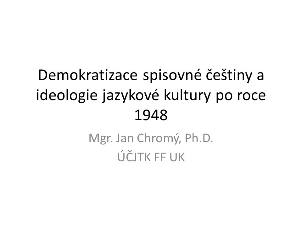 Mgr. Jan Chromý, Ph.D. ÚČJTK FF UK
