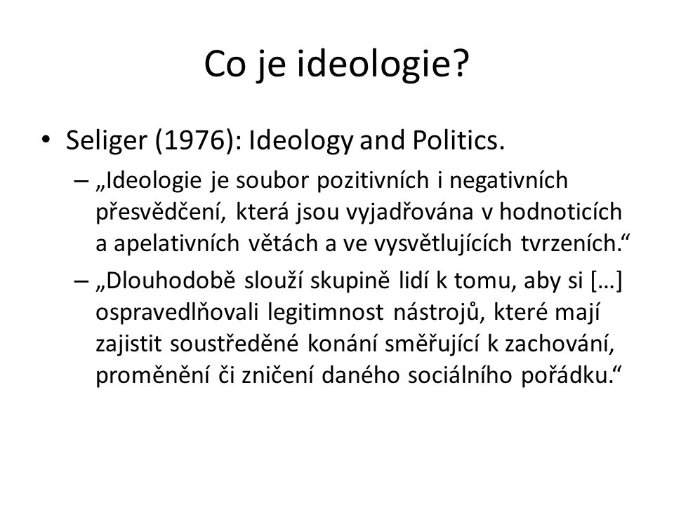 Co je ideologie Seliger (1976): Ideology and Politics.