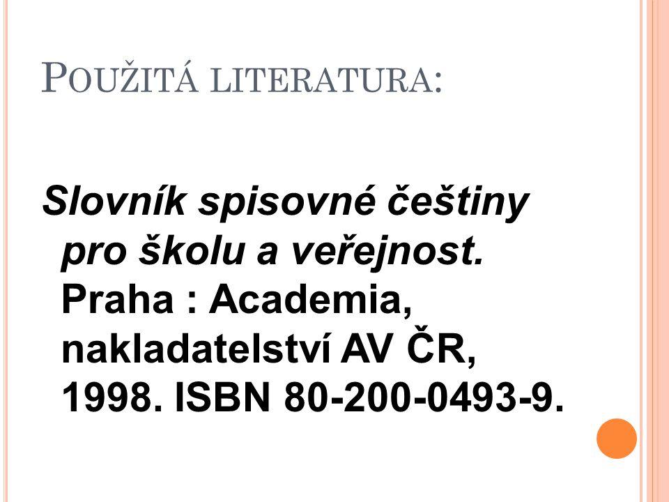 Použitá literatura: Slovník spisovné češtiny pro školu a veřejnost.