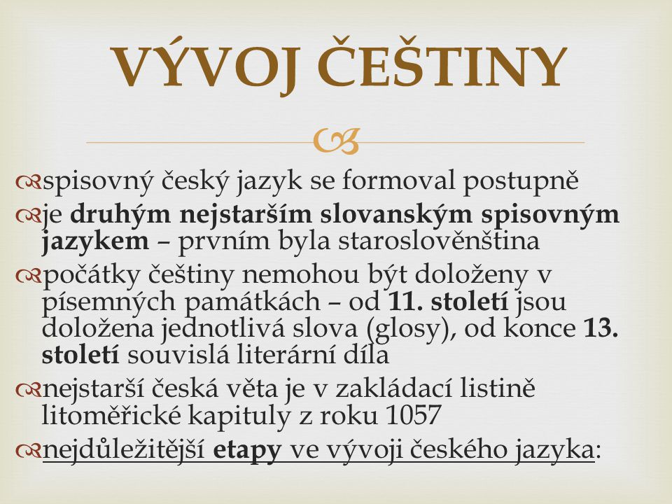 VÝVOJ ČEŠTINY spisovný český jazyk se formoval postupně