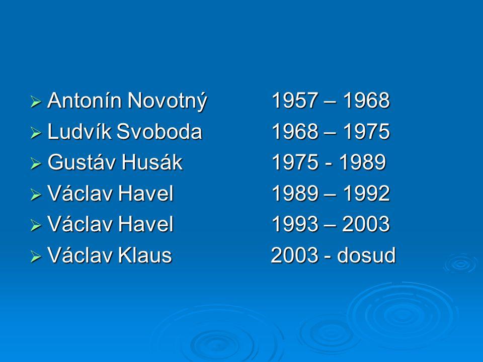 Antonín Novotný 1957 – 1968 Ludvík Svoboda 1968 – 1975. Gustáv Husák 1975 - 1989. Václav Havel 1989 – 1992.