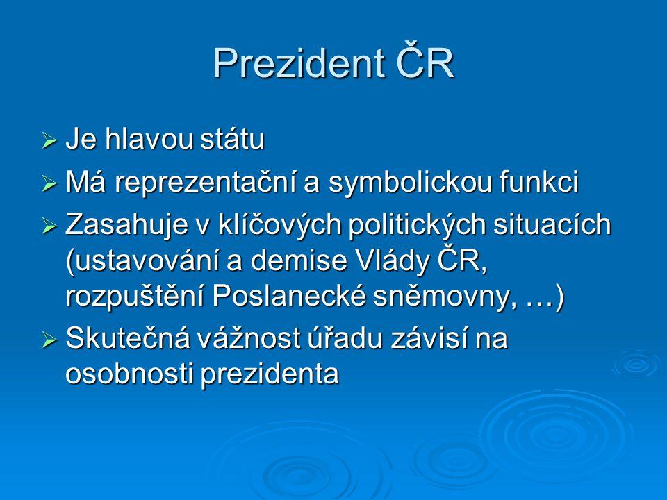 Prezident ČR Je hlavou státu Má reprezentační a symbolickou funkci
