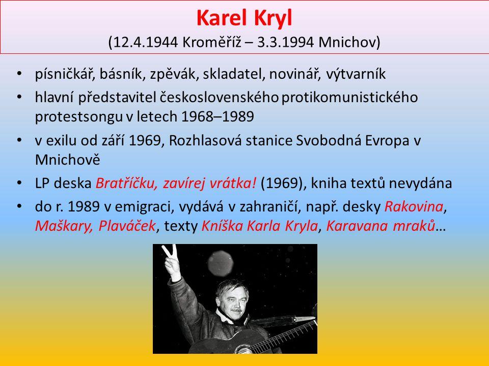 Karel Kryl (12.4.1944 Kroměříž – 3.3.1994 Mnichov)