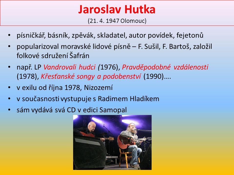 Jaroslav Hutka (21. 4. 1947 Olomouc)