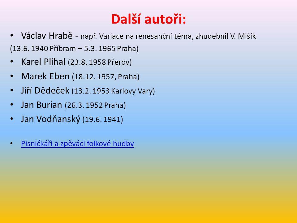 Další autoři: Václav Hrabě - např. Variace na renesanční téma, zhudebnil V. Mišík. (13.6. 1940 Příbram – 5.3. 1965 Praha)