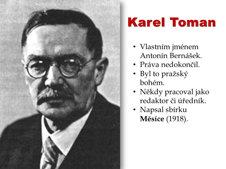 Karel Toman Vlastním jménem Antonín Bernášek. Práva nedokončil.