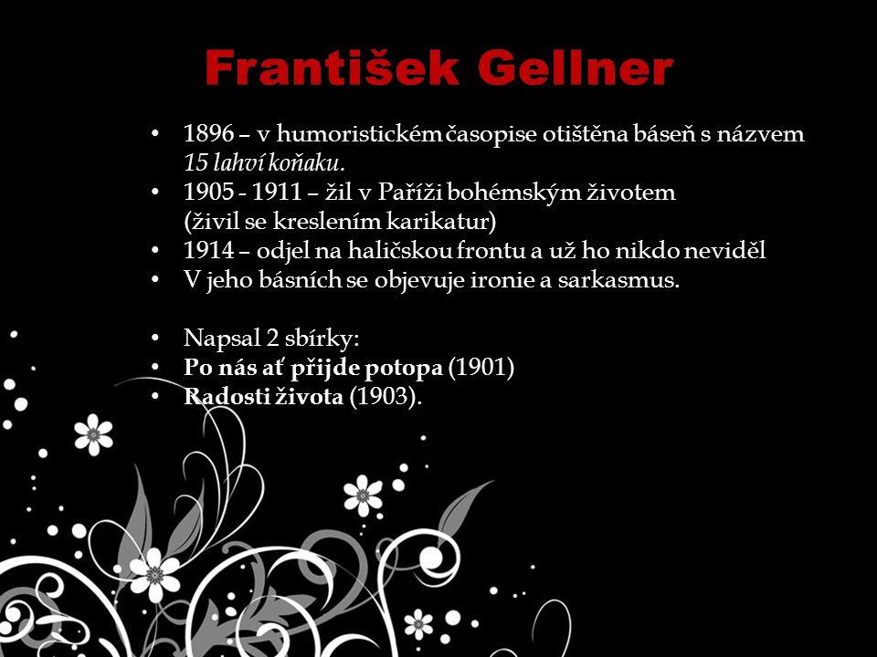 František Gellner 1896 – v humoristickém časopise otištěna báseň s názvem. 15 lahví koňaku. 1905 - 1911 – žil v Paříži bohémským životem.