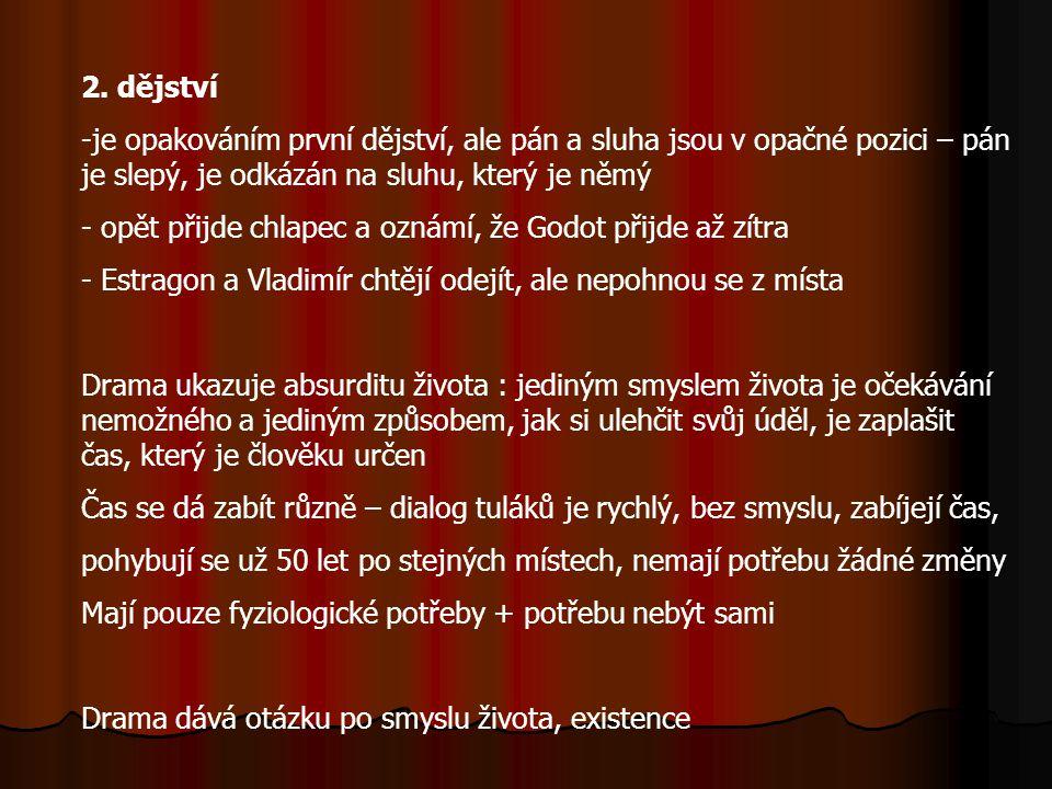 2. dějství je opakováním první dějství, ale pán a sluha jsou v opačné pozici – pán je slepý, je odkázán na sluhu, který je němý.