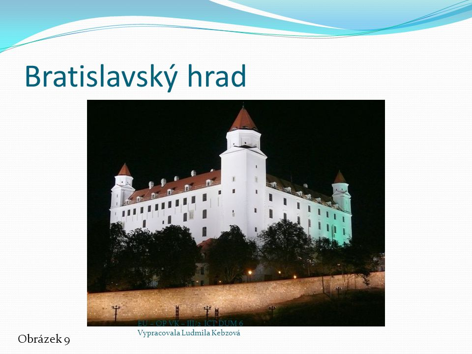 Bratislavský hrad Obrázek 9 EU – OP VK – III/2 ICT DUM 6