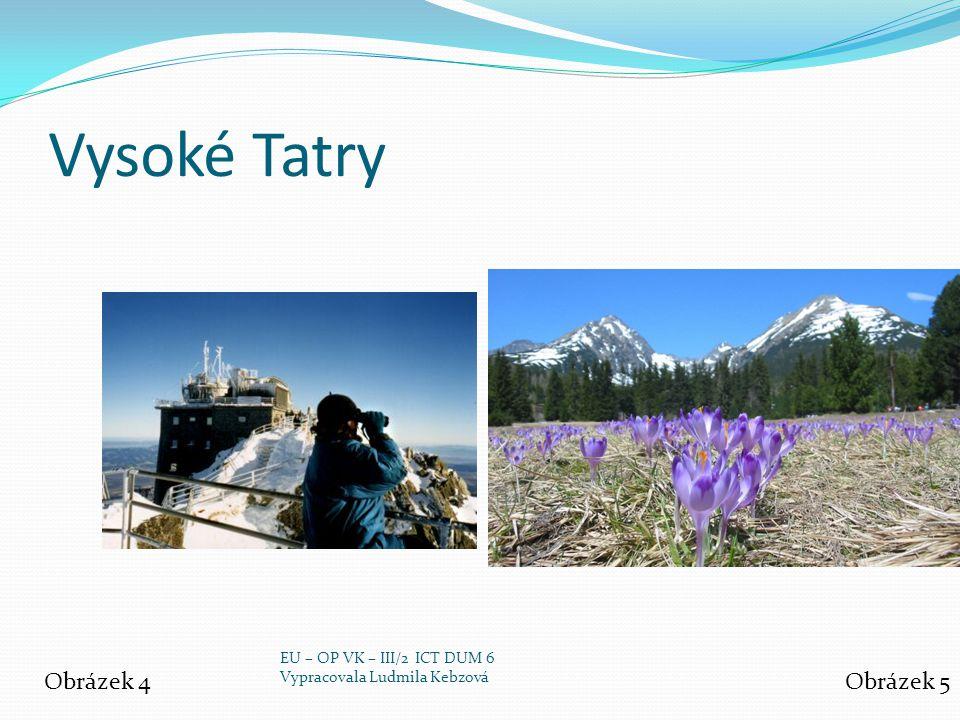 Vysoké Tatry Obrázek 4 Obrázek 5 EU – OP VK – III/2 ICT DUM 6