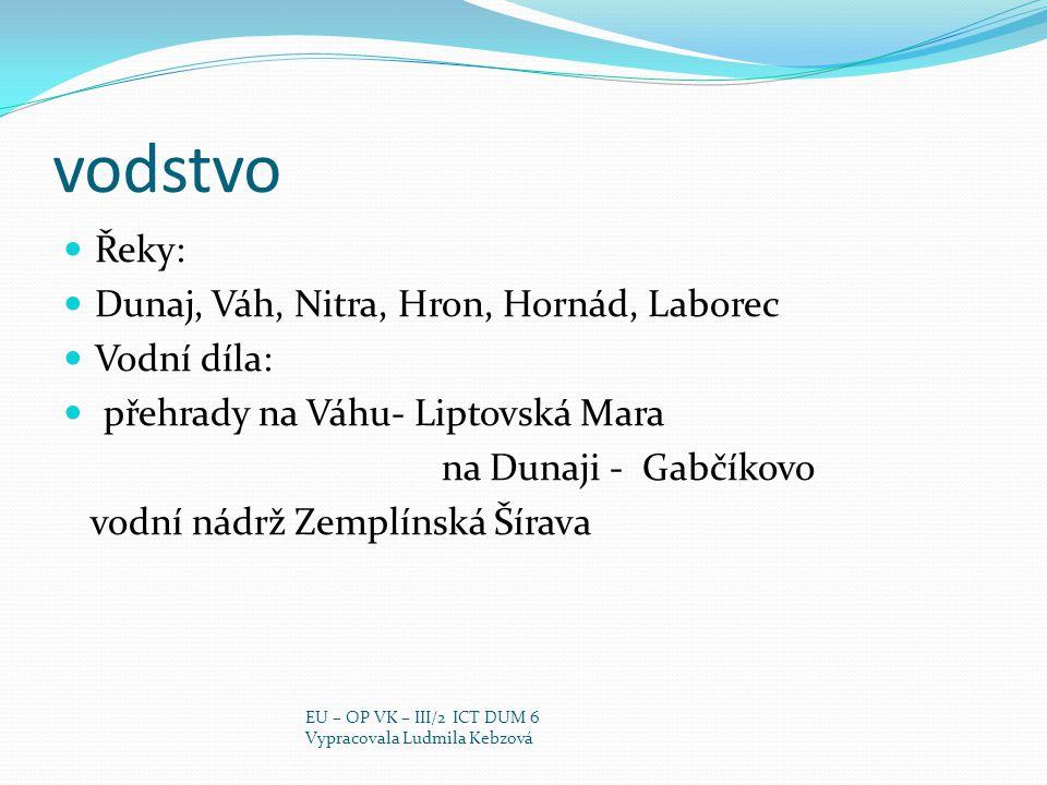 vodstvo Řeky: Dunaj, Váh, Nitra, Hron, Hornád, Laborec Vodní díla:
