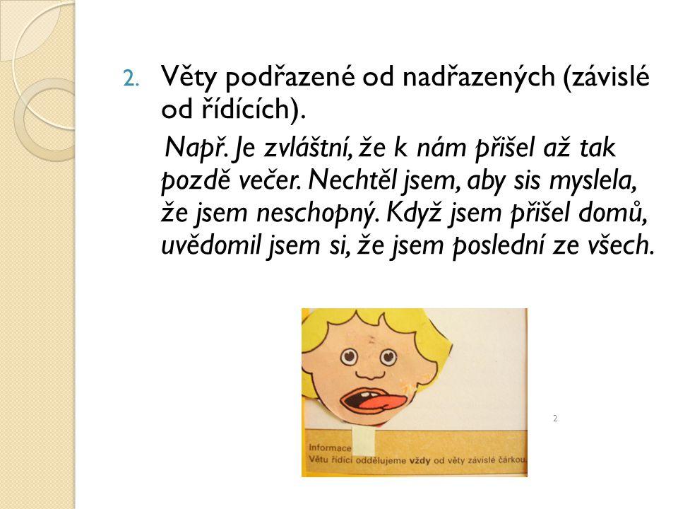 Věty podřazené od nadřazených (závislé od řídících).