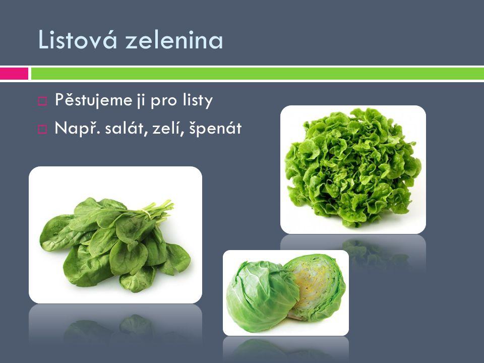 Listová zelenina Pěstujeme ji pro listy Např. salát, zelí, špenát