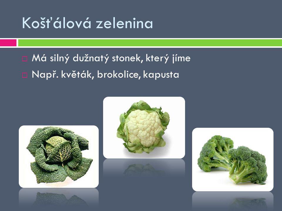 Košťálová zelenina Má silný dužnatý stonek, který jíme