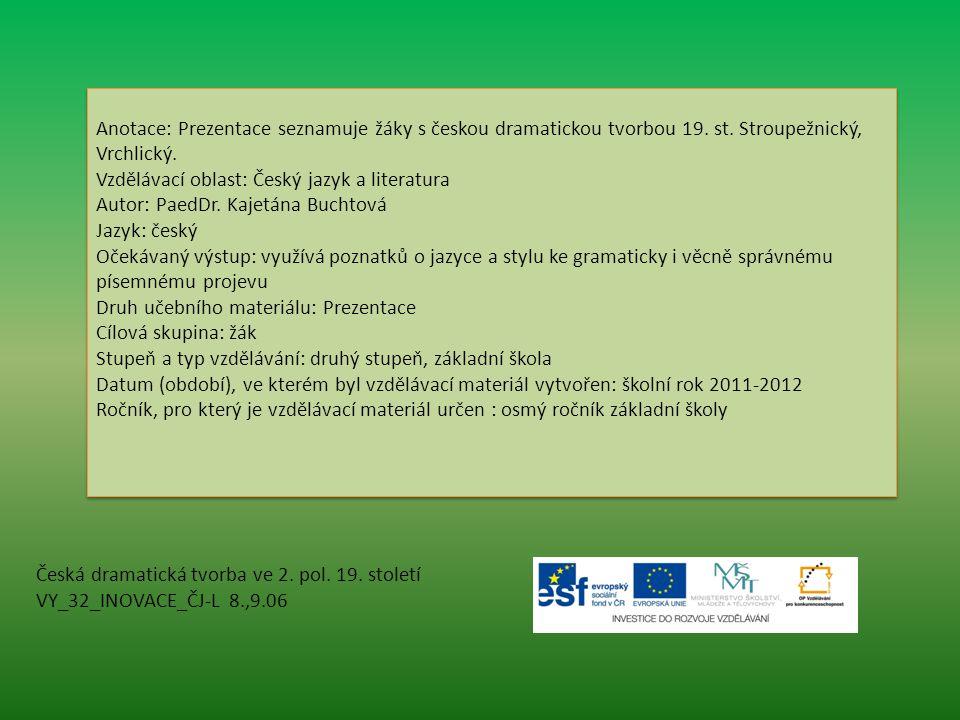 Anotace: Prezentace seznamuje žáky s českou dramatickou tvorbou 19. st