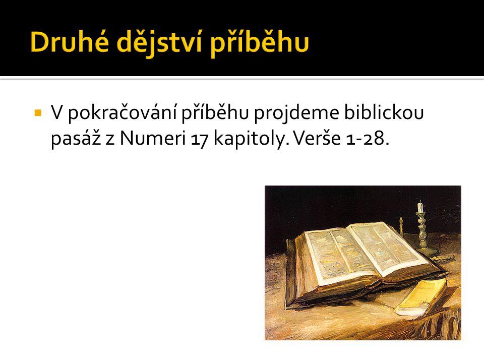 Druhé dějství příběhu V pokračování příběhu projdeme biblickou pasáž z Numeri 17 kapitoly.