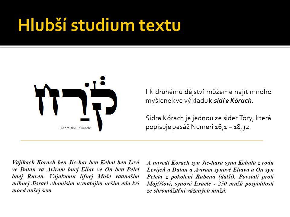 Hlubší studium textu I k druhému dějství můžeme najít mnoho myšlenek ve výkladu k sidře Kórach.