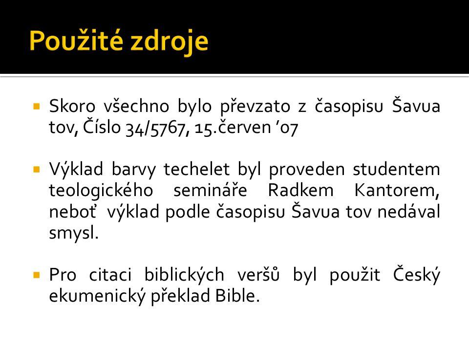 Použité zdroje Skoro všechno bylo převzato z časopisu Šavua tov, Číslo 34/5767, 15.červen '07.