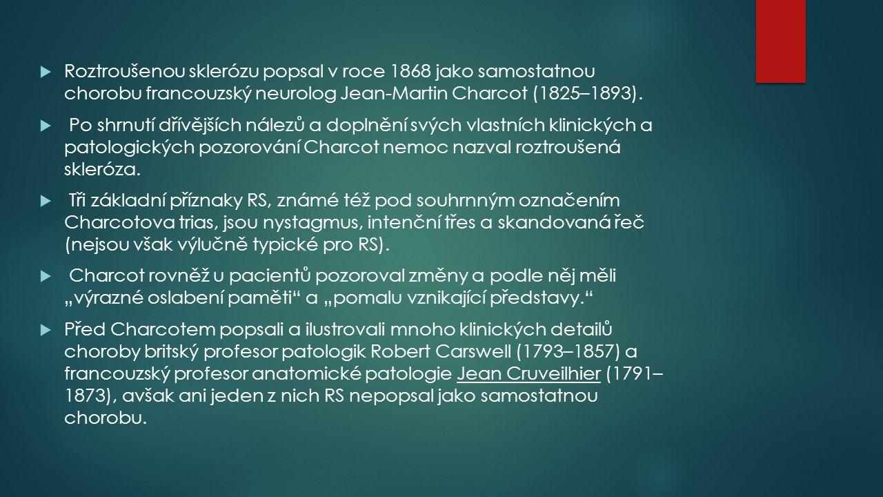 Roztroušenou sklerózu popsal v roce 1868 jako samostatnou chorobu francouzský neurolog Jean-Martin Charcot (1825–1893).