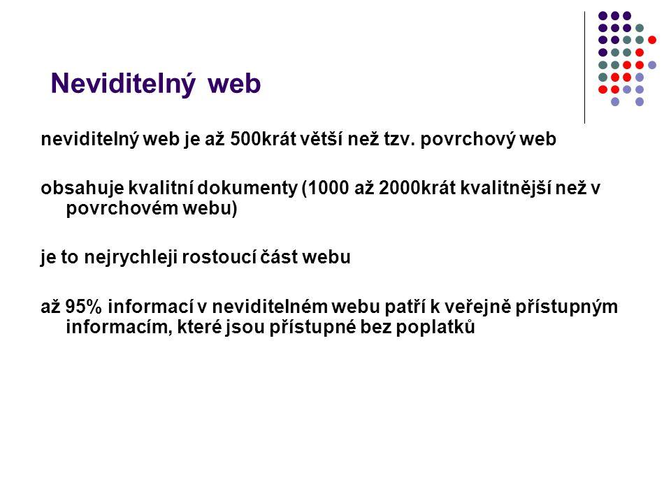 Neviditelný web neviditelný web je až 500krát větší než tzv. povrchový web.