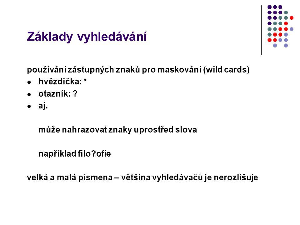 Základy vyhledávání používání zástupných znaků pro maskování (wild cards) hvězdička: * otazník: