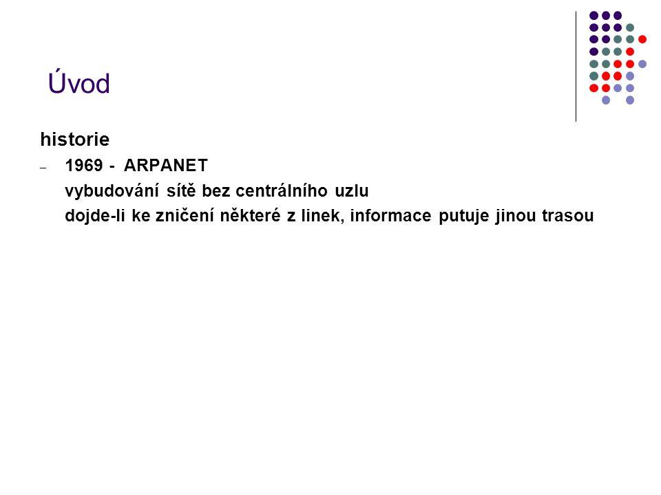 Úvod historie 1969 - ARPANET vybudování sítě bez centrálního uzlu