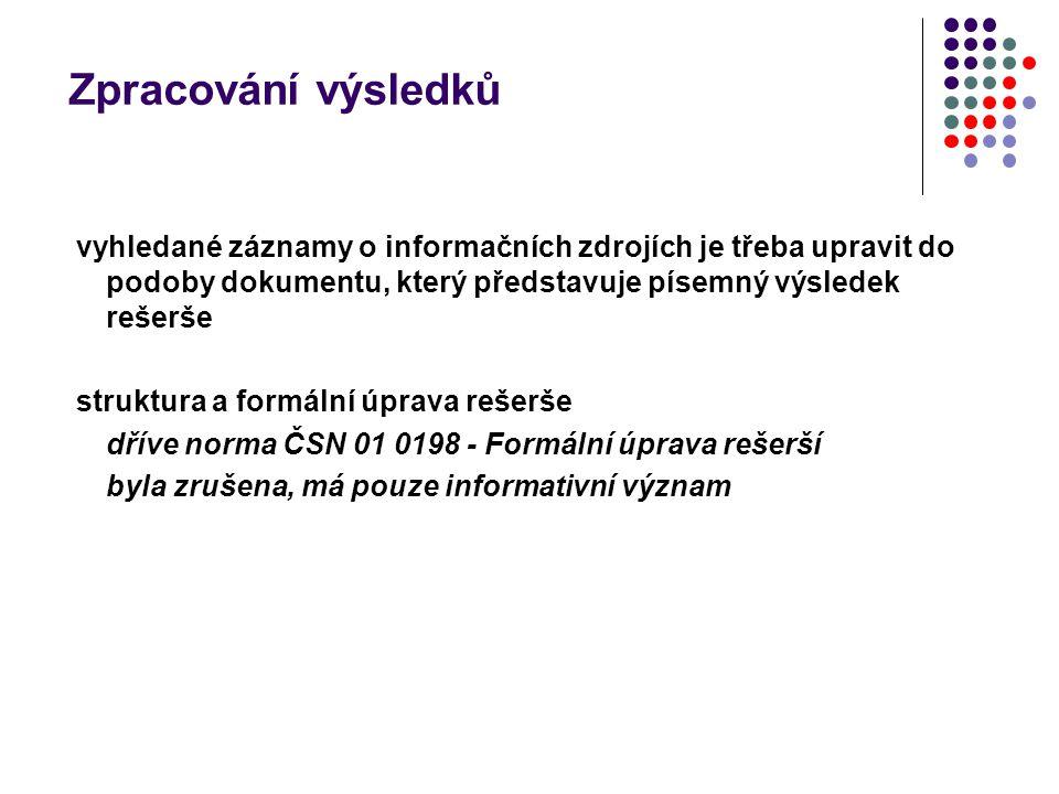 Zpracování výsledků vyhledané záznamy o informačních zdrojích je třeba upravit do podoby dokumentu, který představuje písemný výsledek rešerše.