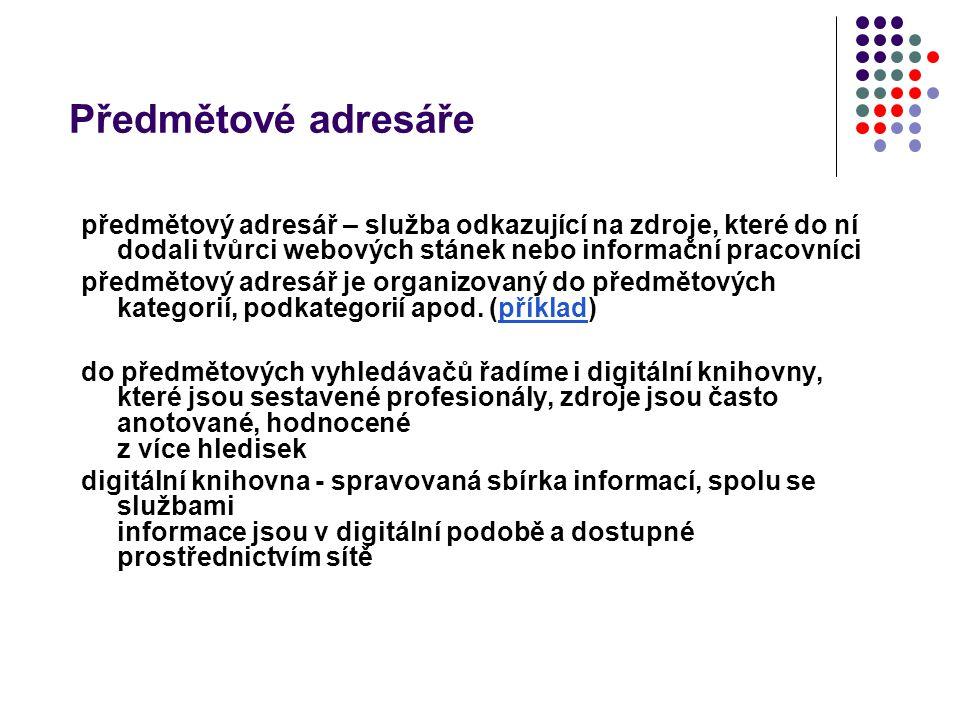 Předmětové adresáře předmětový adresář – služba odkazující na zdroje, které do ní dodali tvůrci webových stánek nebo informační pracovníci.