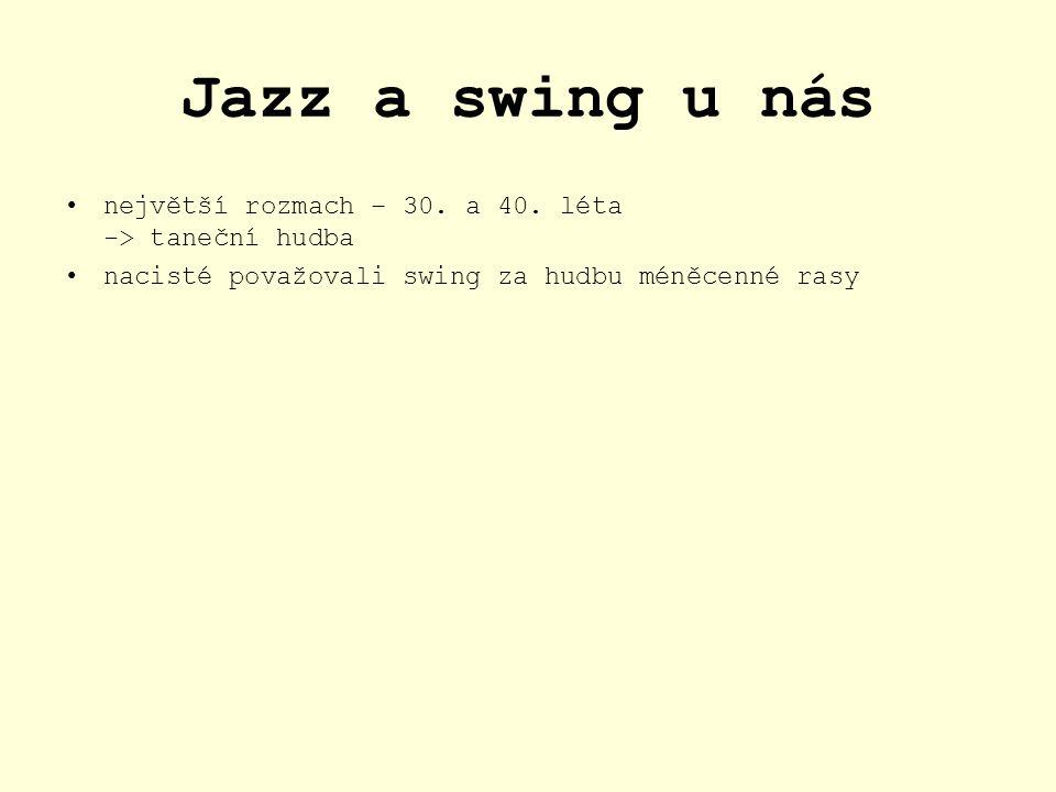 Jazz a swing u nás největší rozmach – 30. a 40. léta -> taneční hudba.