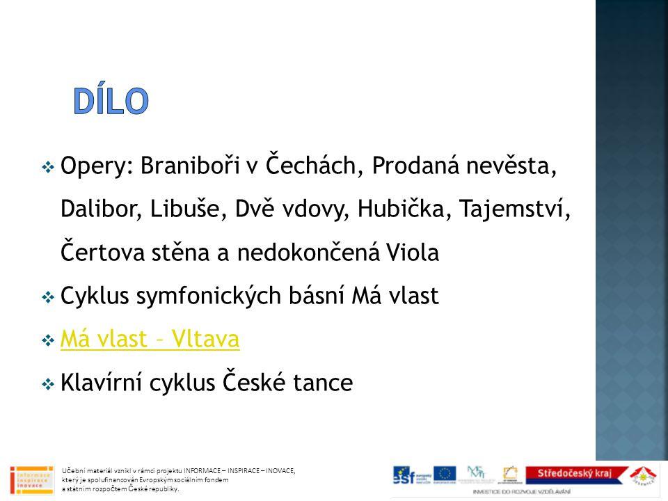 dílo Opery: Braniboři v Čechách, Prodaná nevěsta, Dalibor, Libuše, Dvě vdovy, Hubička, Tajemství, Čertova stěna a nedokončená Viola.