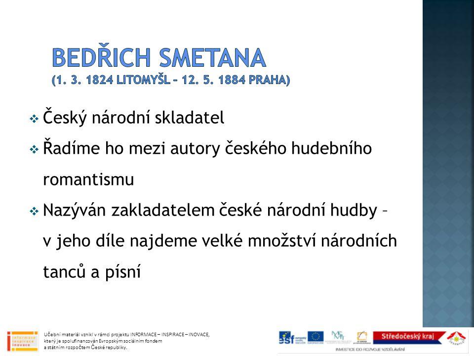 Bedřich smetana (1. 3. 1824 LITOMYŠL – 12. 5. 1884 pRAHa)