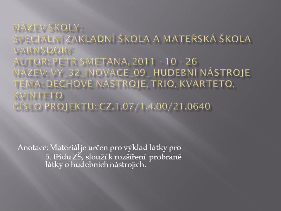 NÁZEV ŠKOLY: SPECIÁLNÍ ZÁKLADNÍ ŠKOLA A MATEŘSKÁ ŠKOLA VARNSDORF AUTOR: Petr Smetana, 2011 - 10 - 26 NÁZEV: VY_32_INOVACE_09_ Hudební nástroje TÉMA: Dechové nástroje, trio, kvarteto, kvinteto ČÍSLO PROJEKTU: CZ.1.07/1.4.00/21.0640
