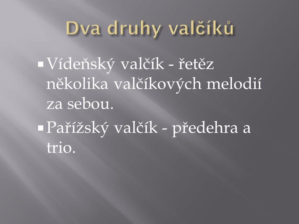 Dva druhy valčíků Vídeňský valčík - řetěz několika valčíkových melodií za sebou.