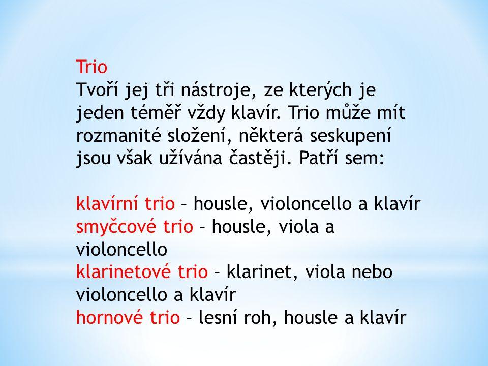 Trio Tvoří jej tři nástroje, ze kterých je jeden téměř vždy klavír