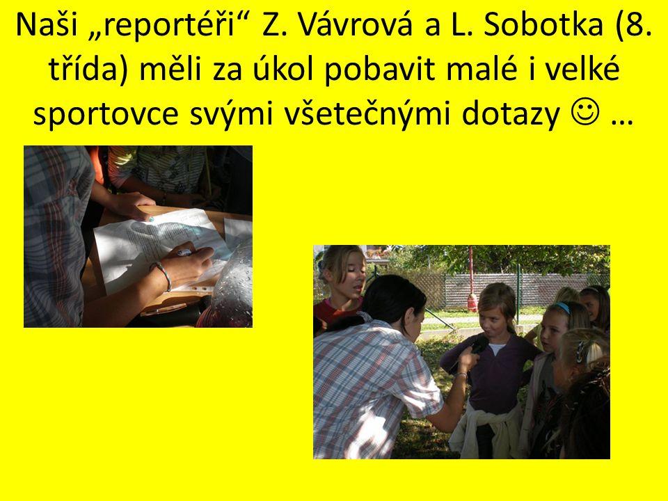 """Naši """"reportéři Z. Vávrová a L. Sobotka (8"""