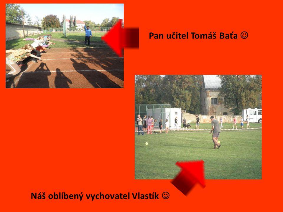 Pan učitel Tomáš Baťa  Náš oblíbený vychovatel Vlastík 
