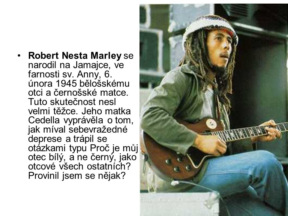 Robert Nesta Marley se narodil na Jamajce, ve farnosti sv. Anny, 6